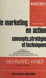 Le marketing en action : concepts, stratégie, techniques  - Bernard Krief