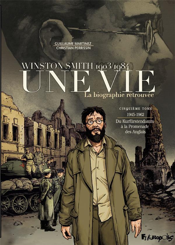 Une vie ; Winston Smith (1903-1984), la biographie retrouvée t.5 ; 1945-1962, du Kurfürstendamm à la Promenade des Anglais