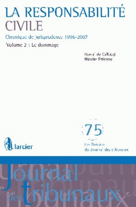 Responsabilite Civile  -  Chronique De Jurisprudence 1996-2007 - Volume 2 - Le Dommage Et Sa Reparat