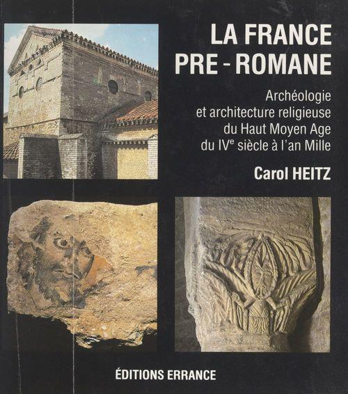 La France pré-romane : archéologie et architecture religieuse du Haut Moyen Âge, du IVe siècle à l'an mille