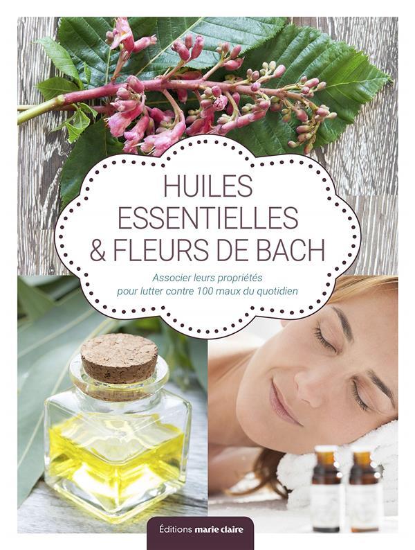 Huiles essentielles et fleurs de Bach ; associer leurs propriétés pour lutter contre 100 maux du quotidien