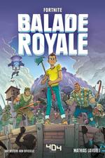 Balade Royale - Lecture roman ado Fortnite - Dès 11 ans  - Mathias Lavorel