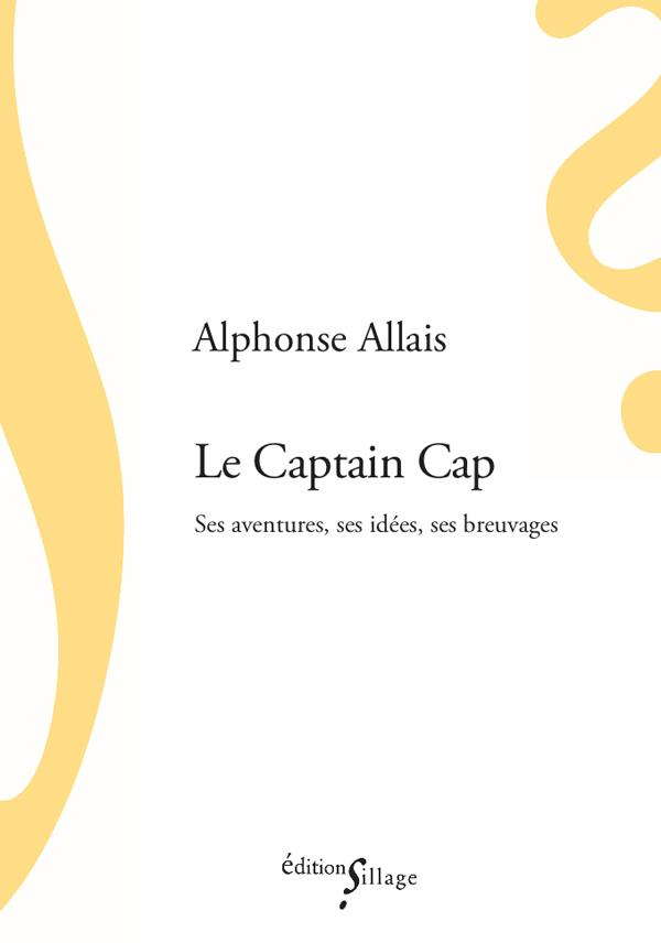Le Captain Cap ; ses aventures, ses idées, ses breuvages