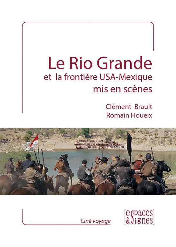 Le Rio Grande et la frontière USA-Mexique mis en scènes