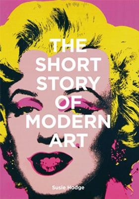 THE SHORT STORY OF MODERN ART A POCKET GUIDE TO KEY MOVEMENTS, WORKS, THEMES AND TECHNIQUES ANGLAIS