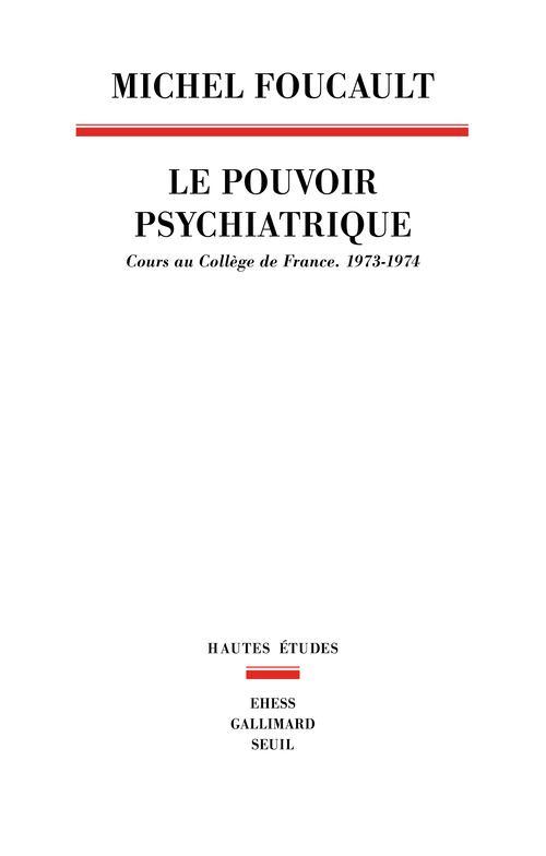 Le Pouvoir Psychiatrique. Cours Au College De France (1973-1974)