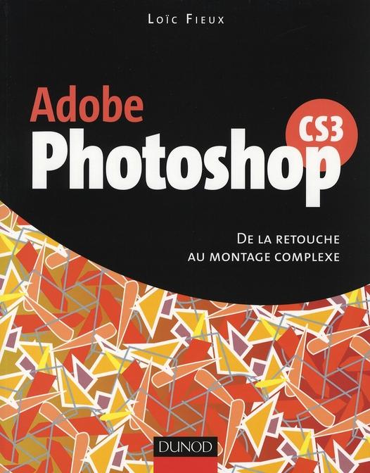 Adobe Photoshop Cs3 ; De La Retouche Au Montage Complexe