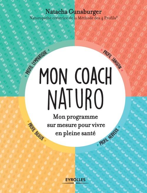 Mon coach naturo ; mon programme sur mesure pour vivre en pleine santé