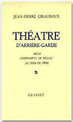 Théâtre d'arrière-garde ; belle ; l'impromptu de Bellac ; au nom du père