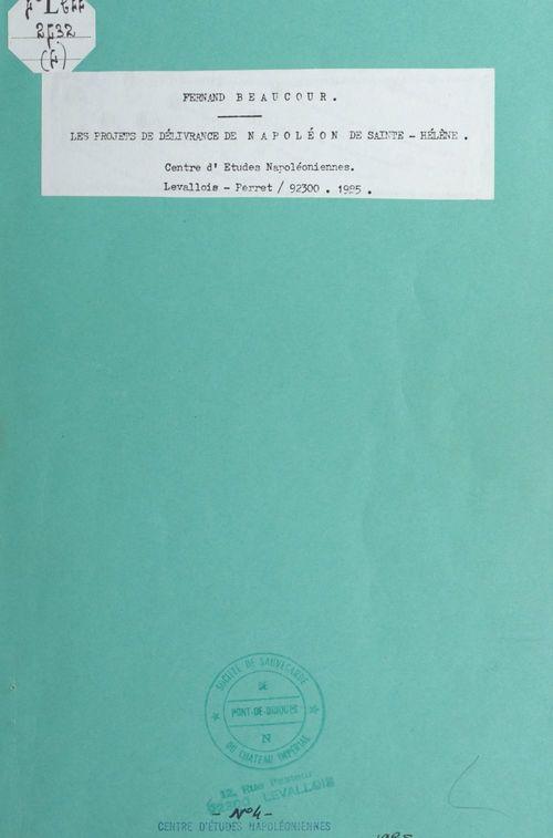 Les projets de délivrance de Napoléon de Sainte-Hélène  - Fernand-Émile Beaucour