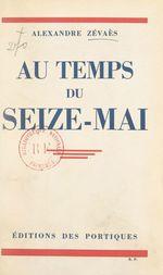Au temps du Seize-Mai  - Alexandre Zévaès