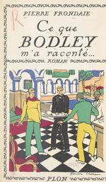 Ce que Bodley m'a raconté...  - Pierre Frondaie