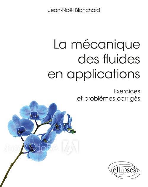 La mécanique des fluides en aplications ; exercices et problèmes corrigés