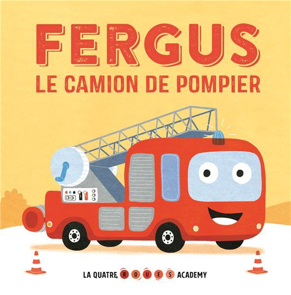 La quatre roues academy ; Fergus le camion de pompier