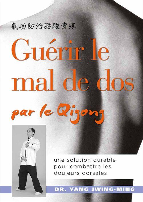 Guérir le mal de dos par le qigong ; une solution durable pour combattre les douleurs dorsales