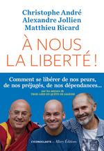 Vente Livre Numérique : A nous la liberté !  - Alexandre Jollien - Matthieu Ricard - Christophe Andre
