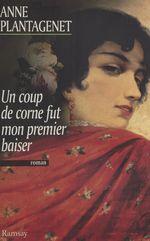 Vente Livre Numérique : Un coup de corne fut mon premier baiser  - Anne Plantagenet