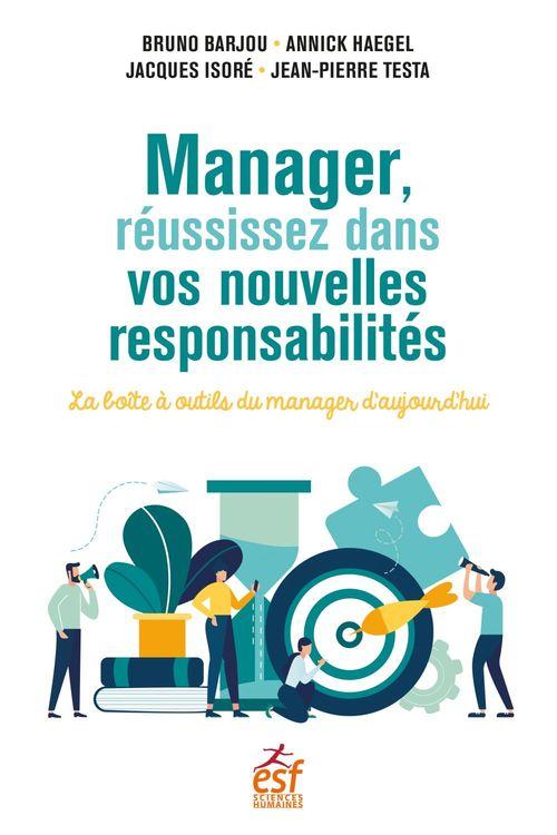 manager, réussissez dans vos nouvelles responsabilités : la boîte à outils du manager d'aujourd'hui