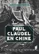 Paul Claudel en Chine  - Pierre BRUNEL  - Yvan Daniel