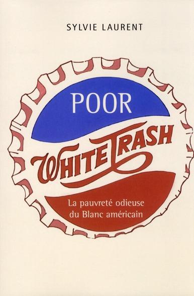 Poor white trash. la pauvreté odieuse du blanc américain