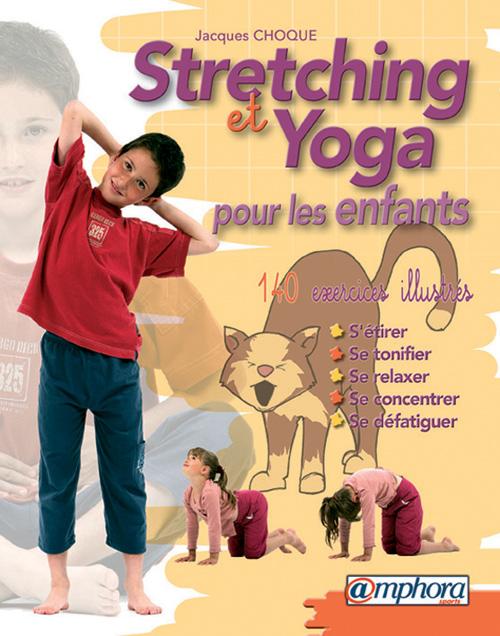 Stretching Et Yoga Pour Les Enfants, 140 Exercices Illustres