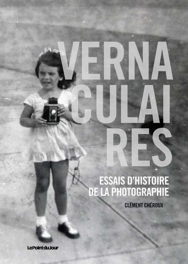 vernaculaires ; essais d'histoire de la photographie