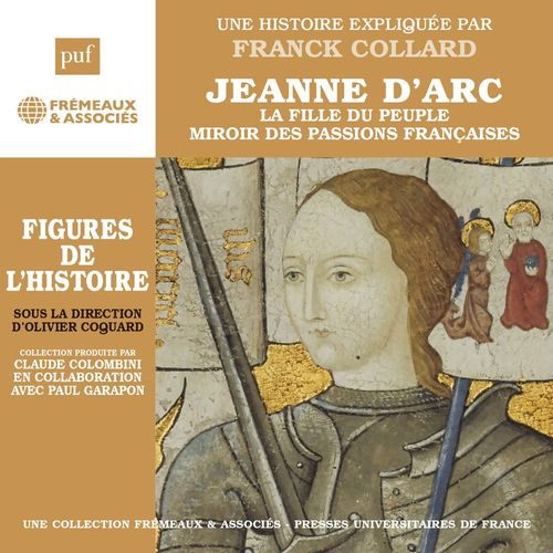 Jeanne d'Arc. La fille du peuple, miroir des passions françaises