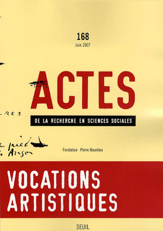Actes de la recherche sciences sociales t.168; vocations artistiques