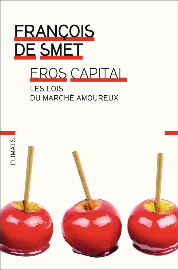Eros capital ; les lois du marché amoureux