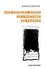 Aux sources juives de l'histoire de France  - Mathias Dreyfuss - Mathias Dreyfuss