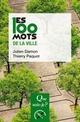 Les 100 mots de la ville  - Julien DAMON  - Thierry PAQUOT