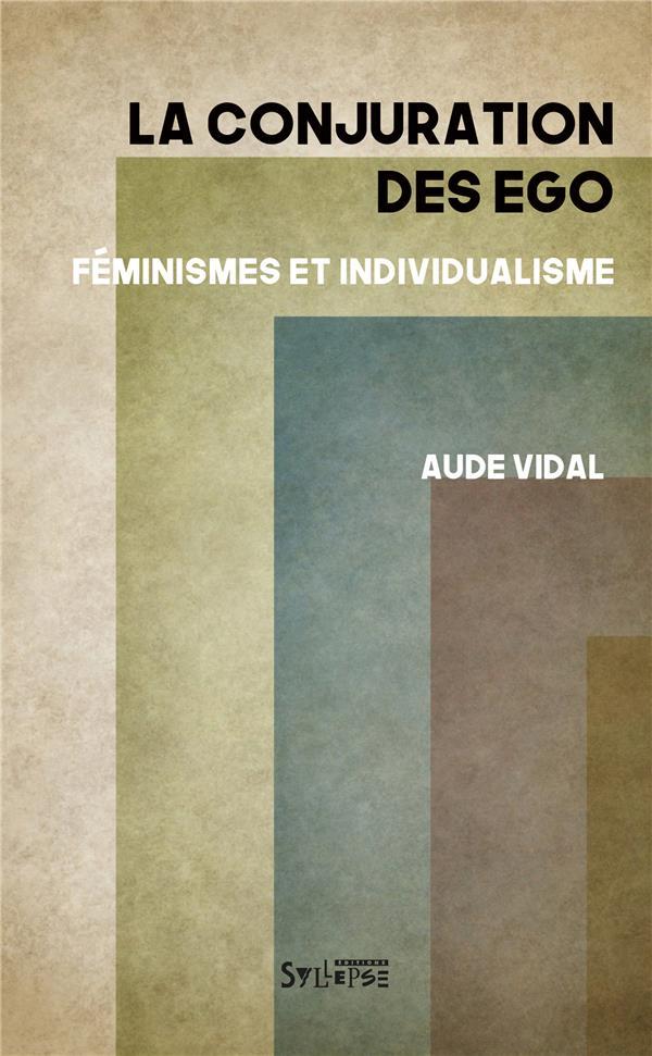 la conjuration des égo ; féminismes et individualisme
