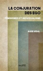 Couverture de La conjuration des égo ; féminismes et individualisme