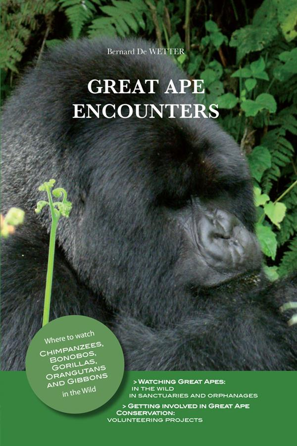 Great ape encounters ; where to watch chimpanzees, bonobos, gorillas, orangutans and gibbons in the wild
