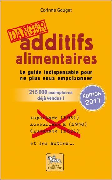 Additifs Alimentaires ; Le Guide Indispensable Pour Ne Plus Vous Empoisonner (Edition 2010)