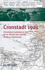 Couverture de Cronstadt 1921 ; chronique à plusieurs voix de la révolte des marins et de sa répression