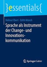Sprache als Instrument der Change- und Innovationskommunikation  - Edith Munch - Helmut Ebert