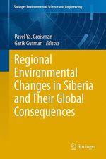 Regional Environmental Changes in Siberia and Their Global Consequences  - Garik Gutman - Pavel Ya. Groisman
