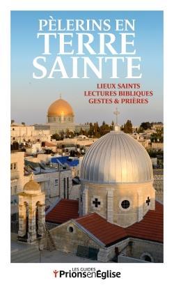 pèlerins en terre sainte ; lieux saints, lectures bibliques, gestes et prières