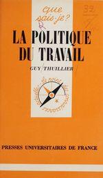 Vente Livre Numérique : La Politique du travail  - Guy Thuillier