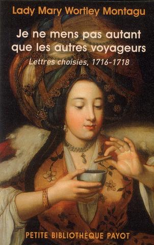 Je ne mens pas autant que les autres voyageurs ; lettres choisies 1716-1718