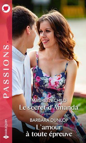 Le secret d'Amanda - L'amour à toute épreuve  - Maureen Child  - Barbara Dunlop
