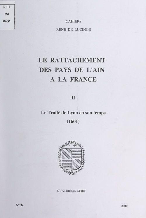 Le rattachement des pays de l'Ain à la France (2). Le traité de Lyon en son temps, 1601  - Association les Amis du château des Allymes et de René de Lucinge