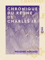 Vente Livre Numérique : Chronique du règne de Charles IX  - Prosper Mérimée