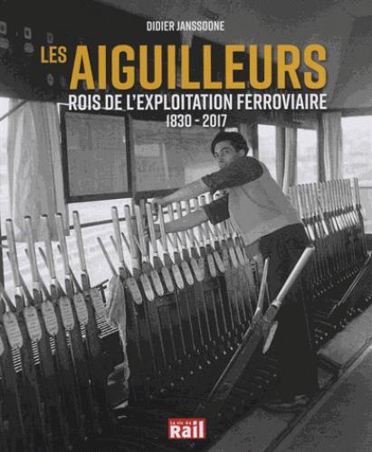 Les aiguilleurs ; rois de l'exploitation ferroviaire ; 1830-2017