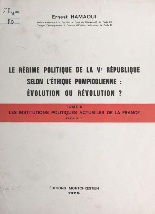 Droit constitutionnel et institutions politiques, tableaux (2.2). Les institutions politiques actuelles de la France. Le régime politique de la Ve République selon l'éthique pompidolienne : évolution ou révolution ?