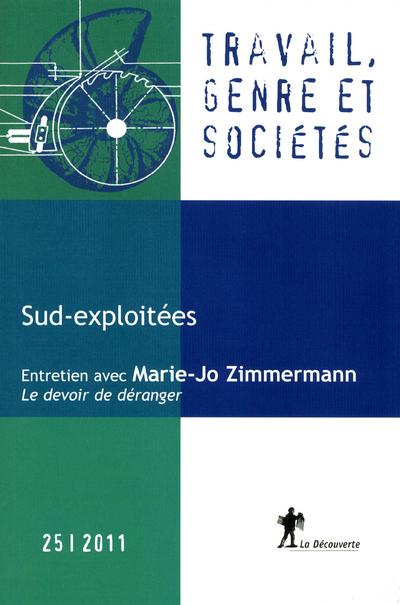 Travail, genre et societes t.25; sud-exploitees ; entretien avec marie-jo zimmermann ; le devoir de deranger