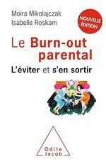 Le burn-out parental ; l'éviter et s'en sortir  - Isabelle Roskam - Moira Mikolajczak