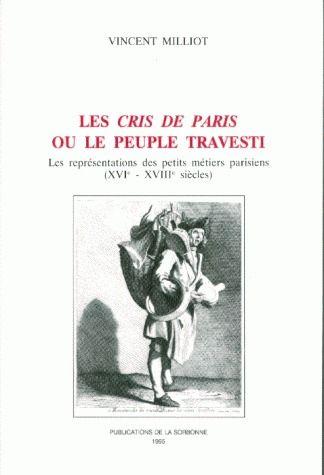 Les cris de Paris ou le peuple travesti : les représentations des petits metiers parisiens (XVIe - XVIIIe siècles)
