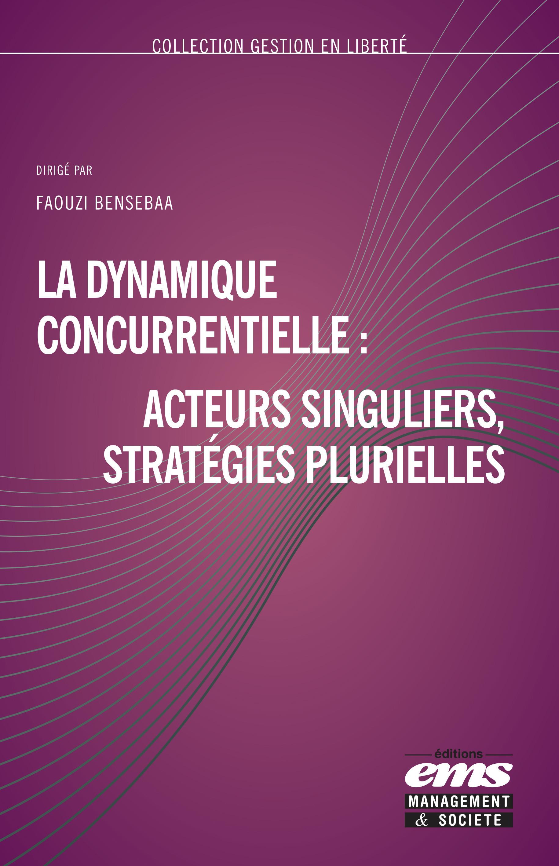 La dynamique concurrentielle : acteurs singuliers, stratégies plurielles